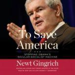 To Save America Stopping Obamas SecularSocialist Machine, Newt Gingrich