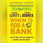 When to Rob a Bank ...And 131 More Warped Suggestions and W, Steven D. Levitt