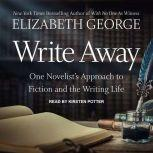 Write Away One Novelist's Approach to Fiction and the Writing Life, Elizabeth George