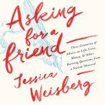 Asking for a Friend Three Centuries of Advice on Life, Love, Money, and Other Burning Questions from a Nation Obsessed, Jessica Weisberg