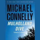 Mulholland Dive Three Stories, Michael Connelly