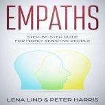 Empaths Step-by-Step Guide for Highly Sensitive People, Lena Lind, Peter Harris