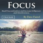 Focus Beat Procrastination and Increase Willpower and Attentiveness, Dave Farrel