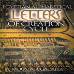 Egyptian Alphabetical Letters of Creation Cycle, Moustafa Gadalla