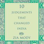 Ten Judgements that Changed India, Zia Mody