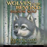 Wolves of the Beyond #2: Shadow Wolf, Kathryn Lasky