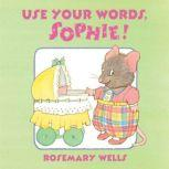 Use Your Words, Sophie, Rosemary Wells