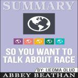 Summary of So You Want to Talk About Race by Ijeoma Oluo, Abbey Beathan