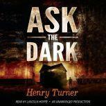 Ask the Dark, Henry Turner