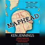 Maphead Charting the Wide, Weird World of Geography Wonks, Ken Jennings