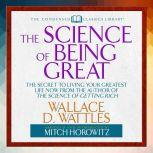 The Science of Being Great The Secret to Living Your Greatest Life Now from the Author of The Science of Getting Rich, Wallace Wattles