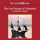 The Last Voyage of Colombus Being the Epic Tale of the Great Captain's Fourth Expedition, Including Accounts of Swordfight, Mutiny, Shipwreck, Gold, War, Hurricane, and Discovery, Martin Dugard