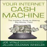 Your Internet Cash Machine The Insider's Guide to Making Big Money, Fast!, Joe Vitale