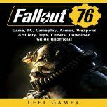 Fallout 76 Game, PC, Gameplay, Armor, Weapons, Artillery,  Tips, Cheats, Download, Guide Unofficial, Leet Gamer