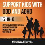 Support Kids with ODD and ADHD (2-in-1) (Extended Edition) Overcoming Oppositional Defiant Disorder, Parenting Kids with ADHD, Virginia V. Hemphill
