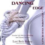 Dancing the Edge To Reclaiming Your Reality, Lori Beth Bisbey