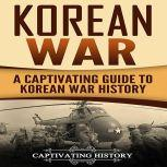 Korean War A Captivating Guide to Korean War History, Captivating History