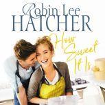How Sweet It Is, Robin Lee Hatcher