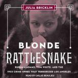 Blonde Rattlesnake Burmah Adams, Tom White, and the 1933 Crime Spree that Terrorized Los Angeles, Julia Bricklin