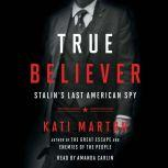 True Believer Stalin's Last American Spy, Kati Marton