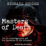 Masters of Death The SS-Einsatzgruppen and the Invention of the Holocaust, Richard Rhodes