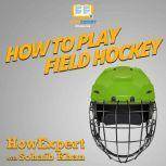 How To Play Field Hockey, HowExpert
