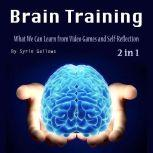Brain Training What We Can Learn from Video Games and Self-Reflection, Syrie Gallows