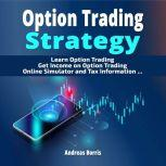 Option Trading Strategy Learn Option Trading - Get Income on Option Trading - Option Trading Simulator, Andreas Borris