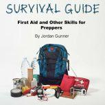 Survival Guide First Aid and Other Skills for Preppers, Jordan Gunner