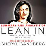 Summary and Analysis of Lean In: Women, Work, and the Will to Lead: Based on the Book, Sheryl Sandberg