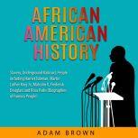 African American History Slavery, Underground Railroad, People including Harriet Tubman, Martin Luther King Jr., Malcolm X, Frederick Douglass and Rosa Parks (Black History Month), Adam Brown