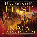Into a Dark Realm Book Two of the Darkwar Saga, Raymond E. Feist