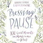Pressing Pause 100 Quiet Moments for Moms to Meet with Jesus, Karen Ehman