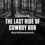 The Last Ride of Cowboy Bob, Skip Hollandsworth
