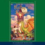 The Enchanted Forest Chronicles Book Three: Calling on Dragons, Patricia C. Wrede