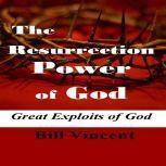 The Resurrection Power of God, Bill Vincent