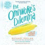 The Omnivore's Dilemma The Secrets Behind What You Eat, Young Readers Edition, Michael Pollan