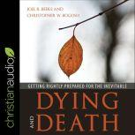 Dying and Death Getting Rightly Prepared for the Inevitable, Joel Beeke