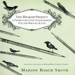 The Memoir Project A Thoroughly Non-Standardized Text for Writing & Life, Marion Roach Smith