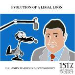 Evolution Of A Legal Loon, John Warwick Montgomery