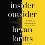 Insider Outsider My Journey as a Stranger in White Evangelicalism and My Hope for Us All, Bryan Loritts