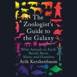 The Zoologist's Guide to the Galaxy What Animals on Earth Reveal About Aliens--and Ourselves, Arik Kershenbaum