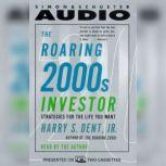 The Roaring 2000s Investor Strategies for the Life You Want, Harry S. Dent