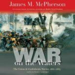 War on the Waters The Union and Confederate Navies, 18611865, James M. McPherson