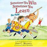 Sometimes You Win--Sometimes You Learn for Kids, John C. Maxwell