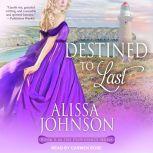 Destined to Last, Alissa Johnson