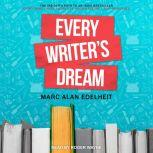 Every Writer's Dream The Insider's Path to an Indie Bestseller, Marc Alan Edelheit