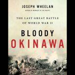 Bloody Okinawa The Last Great Battle of World War II, Joseph Wheelan