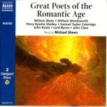 Great Poets of the Romantic Age, William Blake, William Wordsworth, Percy Bysshe Shelley, John Keats, Lord Byron