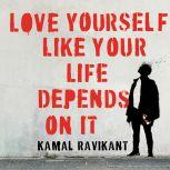 Love Yourself Like Your Life Depends on It, Kamal Ravikant